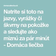 Natrite si toto na jazvy, vyrážky či škvrny na pokožke a sledujte ako miznú za pár minút - Domáca liečba Beauty Detox, Health And Beauty, Keto Recipes, Health Fitness, Goju Ryu, Makeup, Decor, Chemistry, Creative