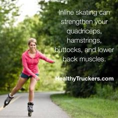 Inline skating can strengthen your quadriceps, hamstrings, buttocks, and lower back muscles.