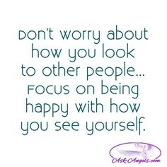 Don't worry about how you look to other people... Focus on being happy with how you see yourself. #donotworry #trueself #beyou #believeinyourself #selflove #behappy