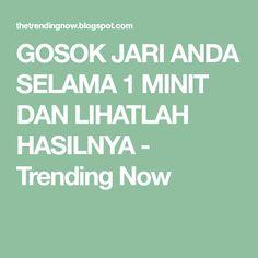GOSOK JARI ANDA SELAMA 1 MINIT DAN LIHATLAH HASILNYA - Trending Now