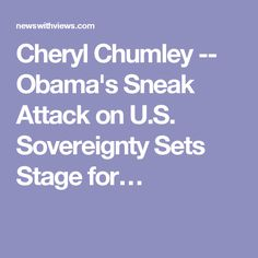 Cheryl Chumley -- Obama's Sneak Attack on U.S. Sovereignty Sets Stage for…
