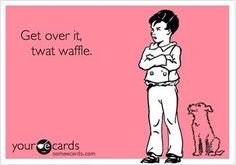 Haha I say twat waffle all the time! Too funny to see it on here Haha Funny, Funny Stuff, Funny Things, Hilarious Jokes, Funny Sarcastic, Random Things, Random Stuff, Funny Memes, Sarcasm