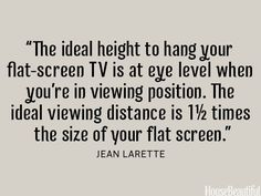 """The ideal height to hang your flat-screen TV is at eye level when you're in viewing position."""