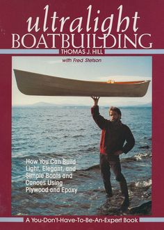 Ultralight Boatbuilding - How You Can Build Light, Elegant, and Simple Boats and Canoes*
