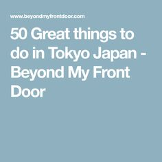 50 Great things to do in Tokyo Japan - Beyond My Front Door