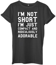I'm Not Short I'm Just Compact And Ridiculously Adoreable Unisex Ladies Womens Mens Hipster Slogan T-Shirt-Small