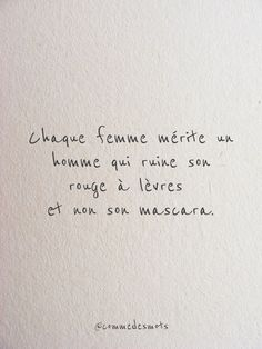 "Chaque femme mérite un homme ""Every woman deserves a man who ruins his lipstick and not his mascara"" thinking The Words, Cool Words, Mood Quotes, Life Quotes, Typographie Logo, French Quotes, Verse, Positive Attitude, Positive Affirmations"