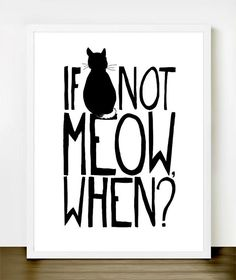 If Not Meow, When - Cute Cat Loving Print 8x10 inches on A4 (In Black and White) on Etsy, $18.00