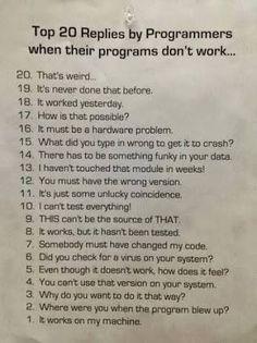 von Programmierern Top 20 replies by programmers, when their programs don't work.Top 20 replies by programmers, when their programs don't work. Computer Humor, Programming Humor, Computer Programming, Computer Coding, Programming Languages, Computer Technology, Coding Love, Tech Humor, Geek Humour