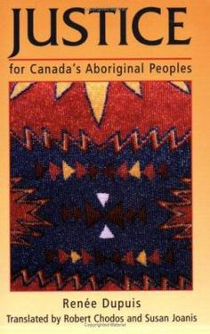 Justice for Canada's Aboriginal peoples Renée Dupuis ; translated by Robert Chodos and Susan Joanis. Indigenous Peoples Day, Aboriginal People, Canada, Books, Libros, Book, Book Illustrations, Libri