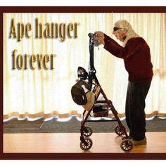 Ape hanger forever