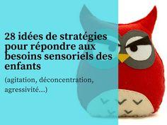 28 idées de stratégies pour répondre aux besoins sensoriels des enfants (agitation, déconcentration, agressivité...)