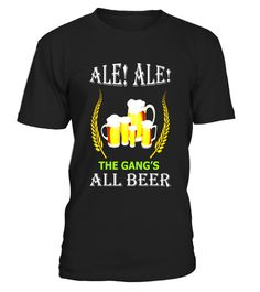 "# Ale Ale The Gang's All Beer T-Shirt Craft Beer Brewery Funny .  Special Offer, not available in shops      Comes in a variety of styles and colours      Buy yours now before it is too late!      Secured payment via Visa / Mastercard / Amex / PayPal      How to place an order            Choose the model from the drop-down menu      Click on ""Buy it now""      Choose the size and the quantity      Add your delivery address and bank details      And that's it!      Tags: Funny T-Shirt Beer…"