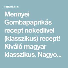Mennyei Gombapaprikás recept nokedlivel (klasszikus) recept! Kiváló magyar klasszikus. Nagyon egyszerű elkészíteni és egyszerűen mennyei az íze. Ez a gombapaprikás nokedlivel! :)