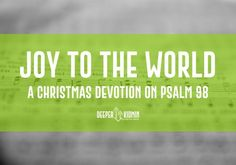 Joy to the World: A Christmas Devotion on Psalm 98 – Deeper KidMin Childrens Ministry Christmas, Short Devotions, Jesus Second Coming, Christmas Activities For Kids, Christian Families, Christian Parenting, Joy To The World, Praise God, Lessons For Kids