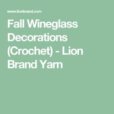 Fall Wineglass Decorations (Crochet) - Lion Brand Yarn