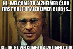 haha hi, welcome to Alzheimers club...