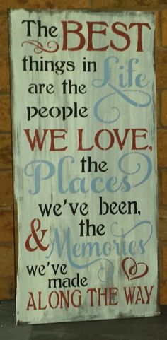 """THE BEST THINGS IN LIFE ARE THE PEOPLE WE LOVE, THE PLACES WE'VE BEEN, AND THE MEMORIES WE'VE MADE ALONG THE WAY. A GREAT GIFT FOR THAT HARD TO BUY FOR PERSON. THIS IS A WOOD SIGN THAT HAS BEEN STAINED AND PAINTED IN ANTIQUE CREAM BACKGROUND WHICH HAS BEEN MODERATELY DISTRESSED. MEASURMENTS: 11 1/4"""" X 24: 3/4"""" THICKNESS CONTACT: kimbercreations@outlook.com"""