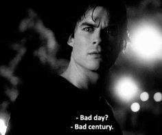 Damon - dia ruim? - século ruim!