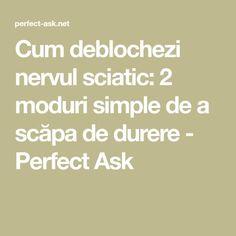 Cum deblochezi nervul sciatic: 2 moduri simple de a scăpa de durere - Perfect Ask Sciatica, Alter, Metabolism, Good To Know, Health Fitness, Personal Care, Healthy, Knits, Pandora