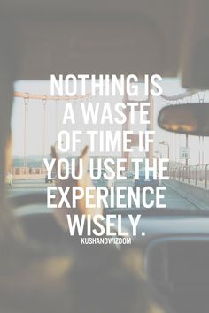 (Just use the experience wisely. That's all!!!