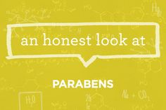 What are parabens? As part of our #HonestlyFreeGuarantee, we'll never use them in our products. Find out more | via The Honest Company blog