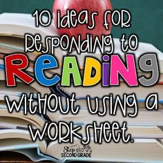 Reading Response ideas to use in lieu of worksheets, responding to reading in the classroom