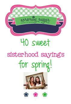 Spring is time for new sisterhood sayings! Big/little and graduation crafts often need a special quote that expresses your loyal sisterly love. Share your feelings of closeness with a distinctive sisterhood saying on your craft, gift, or card. <3 BLOG LINK: http://sororitysugar.tumblr.com/post/115388971759/40-sweet-sisterhood-sayings-for-spring