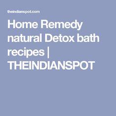 Home Remedy natural Detox bath recipes   THEINDIANSPOT