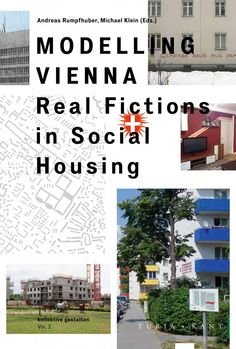 """Andreas Rumpfhuber """"Modelling Vienna: Real Fictions in Social Housing"""""""