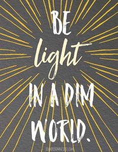 """Be light. Shine on.   """"God is light; in him there is no darkness at all"""" (1 John 1:5)."""
