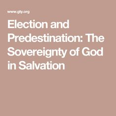 Election and Predestination: The Sovereignty of God in Salvation