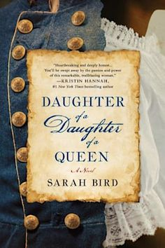Daughter of a Daughter of a Queen by Sarah Bird - book cover, description, publication history. I Love Books, Books To Read, Best Historical Fiction, Bird Book, Book Fairy, Page Turner, Me Time, Story Time, Fiction Books