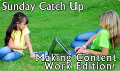 Sunday Catch Up - Making Content Work Edition.  7 links to help you make content marketing work for you