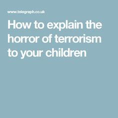 How to explain the horror of terrorism to your children