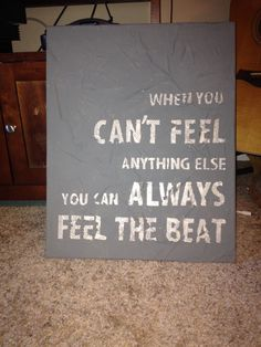 Quote art i made for my drummer brother. To make: Modge podge newspaper to canvas. Apply sticker letters (the kind that peel back off) and paint over the entire canvas (sides too! When completely dry, peel letters off carefully to reveal your quote.