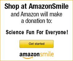 Shop at Amazon.com now through 3/31/14 and Amazon will donate an extra $5 to SCIENCE FUN For Everyone! (SFFE). http://smile.amazon.com/ch/45-1668287   THANK YOU for your support!