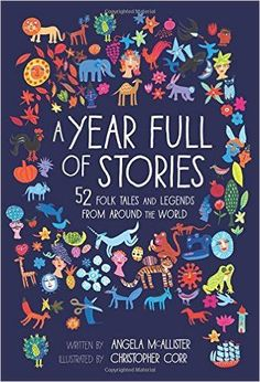 A Year Full of Stories: 52 classic stories from all around the world: Angela McAllister, Christopher Corr: 9781847808684: Books - Amazon.ca