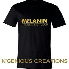 Melanin It Does A Body Good www.ngeniouscreations.com #Melanin #Streetwear