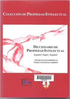 Diccionario de propiedad intelectual : español-inglés-español / César Iglesias Rebollo, María González Gordon