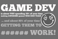 #GameDev is 20% about making games... and 80% getting them to work!