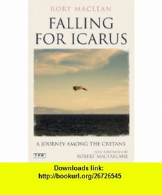 Falling for Icarus A Journey among the Cretans (9781848859562) Rory MacLean , ISBN-10: 1848859562  , ISBN-13: 978-1848859562 ,  , tutorials , pdf , ebook , torrent , downloads , rapidshare , filesonic , hotfile , megaupload , fileserve