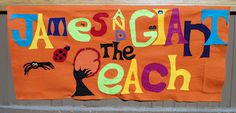 "An eye-catching display of cut out letters for ""James and the Giant Peach."""