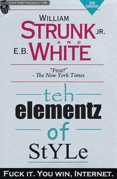 """""""teh elementz of StYLe: Fuck it, you win, Internet"""""""