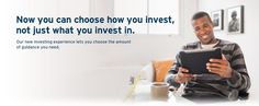 Now you can choose how you invest not just what you invest in. Our new investing experience lets you choose the amount of guidance you need.