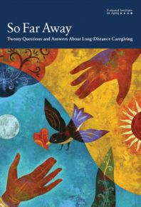 So Far Away: Twenty Questions and Answers About Long-Distance Caregiving   National Institute on Aging