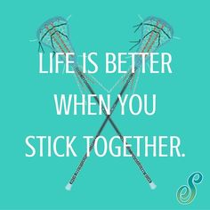 Life is better when we 'stick' together! #Lax #Quote