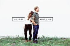 My Better Half: Drew + @Elise Capener