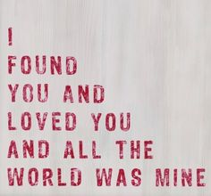 """I found you and loved you and all the world was mine."" #Quote"