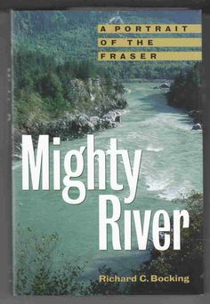 """Mighty River: A Portrait of the Fraser"" by Richard Bocking - shortlisted for the 1998 Hubert Evans Non-Fiction Prize"